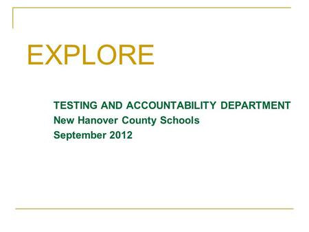 TESTING AND ACCOUNTABILITY DEPARTMENT New Hanover County Schools September 2012 EXPLORE.