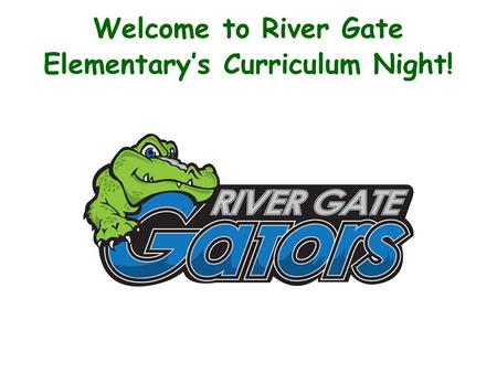 Welcome to River Gate Elementary's Curriculum Night!