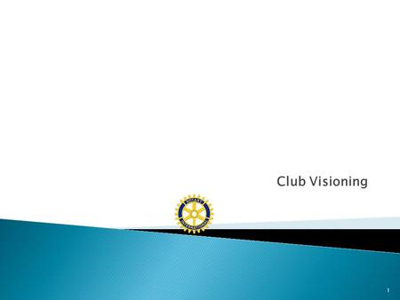 "Club Visioning 1. ""Rotary is not an organization for retrospection. It is one whose worth and purpose lie in future activity rather than past performance."""