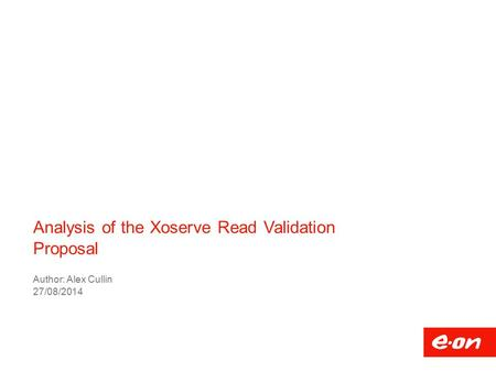 Analysis of the Xoserve Read Validation Proposal Author: Alex Cullin 27/08/2014.