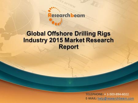 Global Offshore Drilling Rigs Industry 2015 Market Research Report TELEPHONE: + 1-503-894-6022