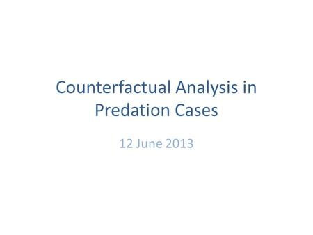 Counterfactual Analysis in Predation Cases 12 June 2013.