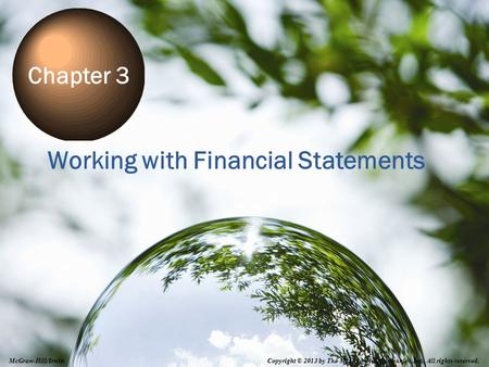 3-1 Working with Financial Statements Chapter 3 Copyright © 2013 by The McGraw-Hill Companies, Inc. All rights reserved. McGraw-Hill/Irwin.
