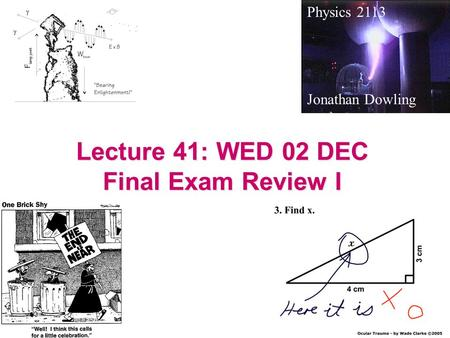 Lecture 41: WED 02 DEC Final Exam Review I Physics 2113 Jonathan Dowling.