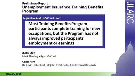 January 2016 Preliminary Report: Unemployment Insurance Training Benefits Program JLARC Staff Mark Fleming Ryan McCord Legislative Auditor's Conclusion: