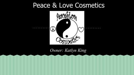 Peace & Love Cosmetics Owner: Katlyn King. Peace & Love Cosmetics' has cheap and affordable products that will blow you away. Peace & Love Cosmetics has.