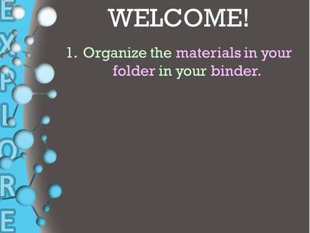 + WELCOME! 1.Organize the materials in your folder in your binder.