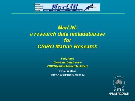 MarLIN: a research data metadatabase for CSIRO Marine Research Tony Rees Divisional Data Centre CSIRO Marine Research, Hobart  contact: