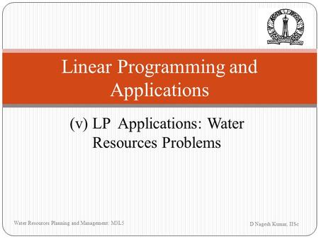 (v) LP Applications: Water Resources Problems D Nagesh Kumar, IISc Water Resources Planning and Management: M3L5 Linear Programming and Applications.