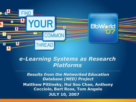 E-Learning Systems as Research Platforms Results from the Networked Education Database (NED) Project Matthew Pittinsky, Hui Soo Chae, Anthony Cocciolo,