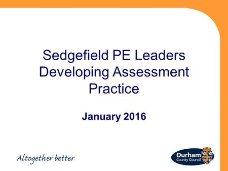 Sedgefield PE Leaders Developing Assessment Practice January 2016.