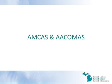 AMCAS & AACOMAS. Centralized Application Services Collect Primary Application Collect All Official Transcripts Collect MCAT Scores Verify Academic Records.