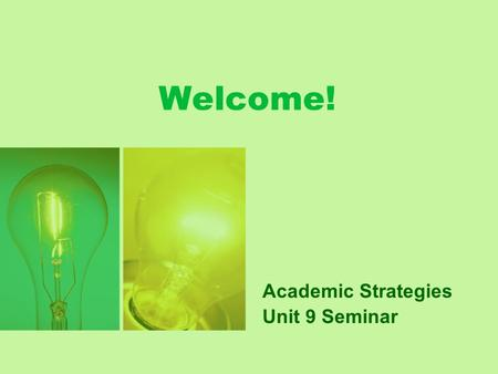 Welcome! Academic Strategies Unit 9 Seminar. General Questions & Weekly News Please share your weekly news… and general questions.