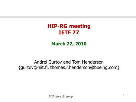 HIP research group 1 HIP-RG meeting IETF 77 March 22, 2010 Andrei Gurtov and Tom Henderson