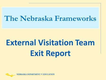 The Nebraska Frameworks External Visitation Team Exit Report.