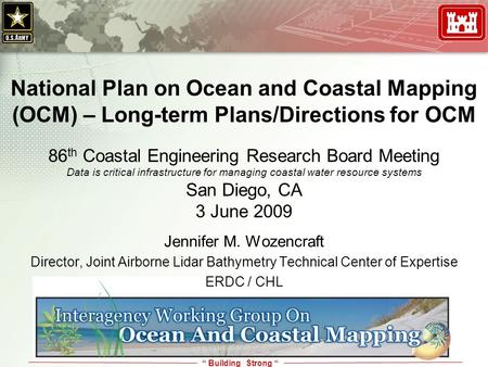 """ Building Strong "" National Plan on Ocean and Coastal Mapping (OCM) – Long-term Plans/Directions for OCM 86 th Coastal Engineering Research Board Meeting."