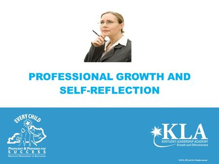 © 2014, KDE and KLA. All rights reserved. PROFESSIONAL GROWTH AND SELF-REFLECTION.