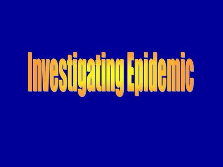 Learning Objective Importance of investigating reported outbreaksImportance of investigating reported outbreaks Steps in the investigation of an outbreak.