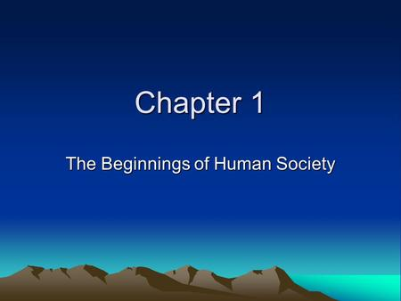 Chapter 1 The Beginnings of Human Society. Sect 1 What is an artifact? Who are scientists who examine objects such as bones, tools etc. to learn about.