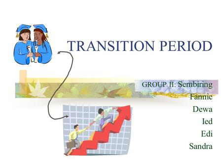 TRANSITION PERIOD GROUP II: Sembiring Fannie Dewa Ied Edi Sandra.