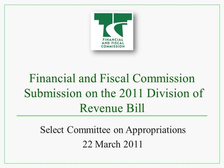 Financial and Fiscal Commission Submission on the 2011 Division of Revenue Bill Select Committee on Appropriations 22 March 2011.