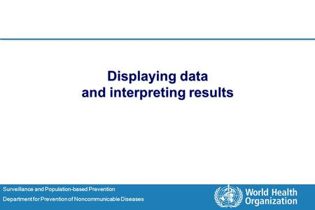 Surveillance and Population-based Prevention Department for Prevention of Noncommunicable Diseases Displaying data and interpreting results.