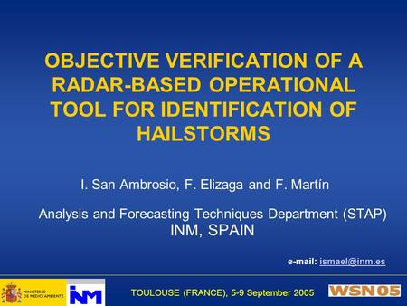 TOULOUSE (FRANCE), 5-9 September 2005 OBJECTIVE VERIFICATION OF A RADAR-BASED OPERATIONAL TOOL FOR IDENTIFICATION OF HAILSTORMS I. San Ambrosio, F. Elizaga.