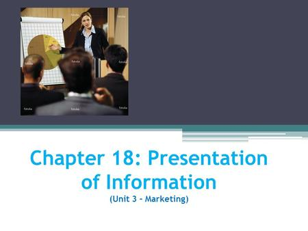 Chapter 18: Presentation of Information (Unit 3 – Marketing)