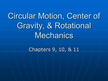 Circular Motion, Center of Gravity, & Rotational Mechanics