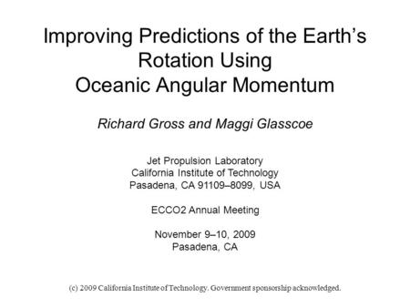 (c) 2009 California Institute of Technology. Government sponsorship acknowledged. Improving Predictions of the Earth's Rotation Using Oceanic Angular Momentum.