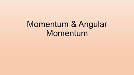 Momentum & Angular Momentum. Momentum Example on pg 178 in chapter 9 packet.