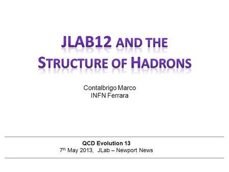 Contalbrigo Marco INFN Ferrara QCD Evolution 13 7 th May 2013, JLab – Newport News.