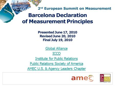 Barcelona Declaration of Measurement Principles Presented June 17, 2010 Revised June 20, 2010 Final July 19, 2010 Global Alliance ICCO Institute for Public.