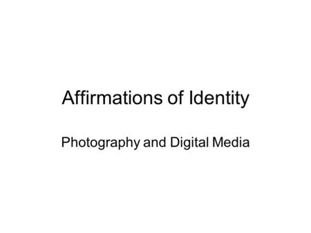 Affirmations of Identity Photography and Digital Media.