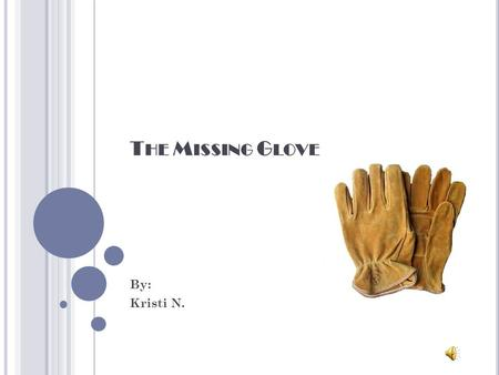 T HE M ISSING G LOVE By: Kristi N. One day Lindsey F, a cashier at Croppers Supermarket happened to notice a pair of gloves for sale were missing. She.