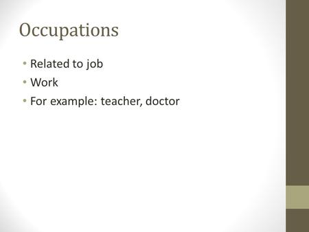 Occupations Related to job Work For example: teacher, doctor.