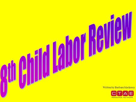 Written by Barbara Mackessy. Child Labor Laws 18 years old 16-17 year olds 14-15 year olds 1 2 3 4 5 1 2 3 4 5 1 2 3 4 5 1 2 3 4 5 1 2 3 4 5 Tasks for.