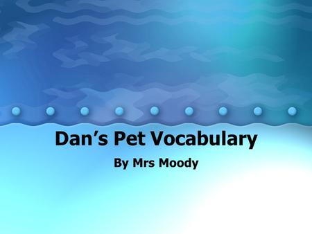 Dan's Pet Vocabulary By Mrs Moody. ELA1R5 The student acquires and uses grade- level words to communicate effectively. The student a. Reads and listens.