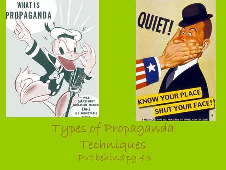 Types of Propaganda Techniques Put behind pg 43. Propaganda- information that is spread for the purpose of promoting some cause instead of impartially.