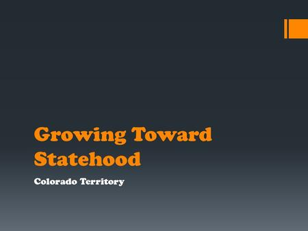Growing Toward Statehood Colorado Territory. Over View  Homestead act  Homesteading  Farming the Plains  Soddies  Families  Communication  The.