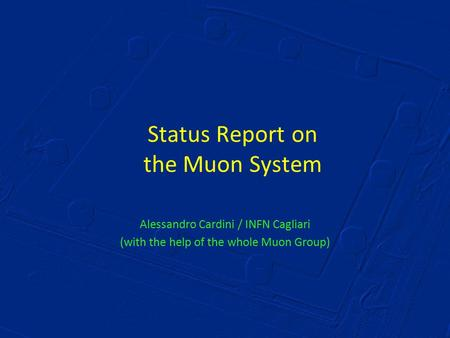 Status Report on the Muon System Alessandro Cardini / INFN Cagliari (with the help of the whole Muon Group)
