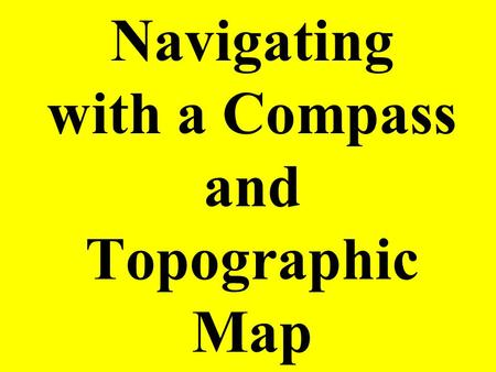 Navigating with a Compass and Topographic Map. Begin by laying your laminated topographic map on a flat, non-metallic surface that does not interfere.