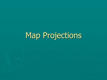 Map Projections. ► How we present our round Earth on flat maps  All map projections have some distortions ► Size ► Shape ► Distance ► Direction.