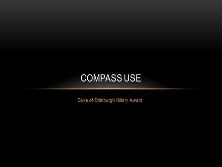 Duke of Edinburgh Hillary Award COMPASS USE. PARTS OF A COMPASS.