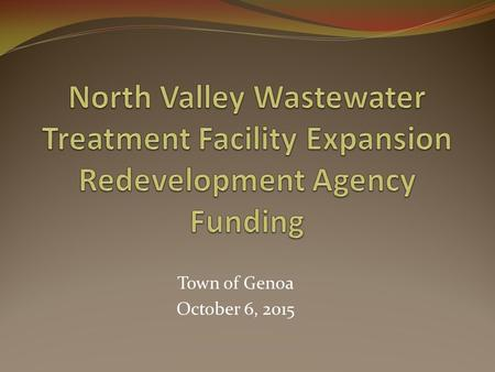 Town of Genoa October 6, 2015. Agenda Why are we here? Background Capacity Analysis & Facilities Plan Preferred Alternative Board Direction Implementation.