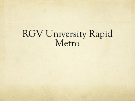 RGV University Rapid Metro. RGV Rapid Metro: Business Idea Placing a parking garage valley wide to transport university students via shuttles and using.