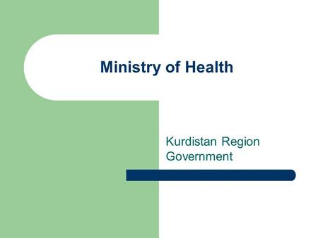 Ministry of Health Kurdistan Region Government. Female Fertility Rate7.7/Married Male Life Expectancy at birth 66 Female Life Expectancy at birth 67.5.