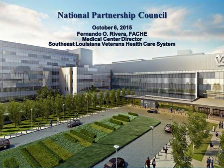 1 National Partnership Council. 2 Our vision is to create a new VA medical center in New Orleans that will be among the highest- performing VA medical.