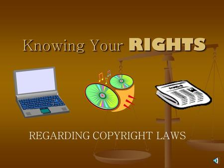 Knowing Your RIGHTS REGARDING COPYRIGHT LAWS WHAT IS COPYRIGHT? Copyright is a legal device that provides the creator of a work the right to control.