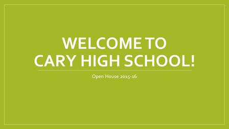 WELCOME TO CARY HIGH SCHOOL! Open House 2015-16. Overview <strong>of</strong> Presentation CHS Policies and Procedures Graduation Requirements Promotion Requirements Testing.